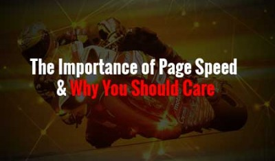 The Importance of Page Speed & Why You Should Care