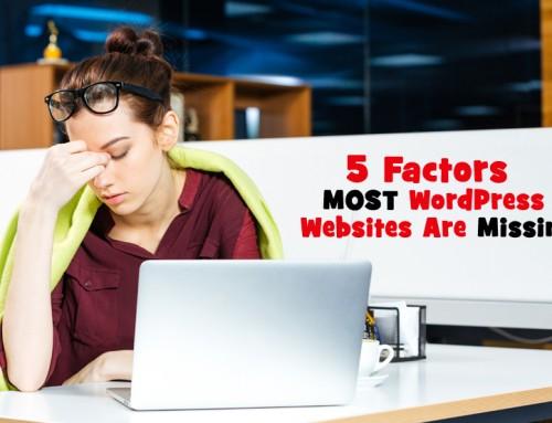 5 Factors MOST WordPress Websites Are Missing
