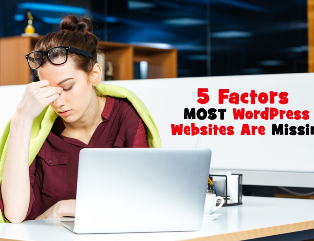 5 Factors MOST WordPress Websites Are Missing