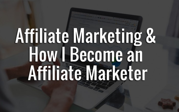 Affiliate-Marketing-&-How-I-Become-an-Affiliate-Marketer
