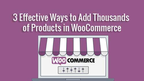 3 Effective Ways to Add Thousands of Products in
